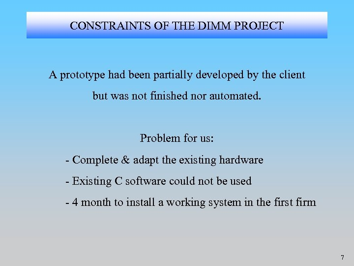 CONSTRAINTS OF THE DIMM PROJECT A prototype had been partially developed by the client