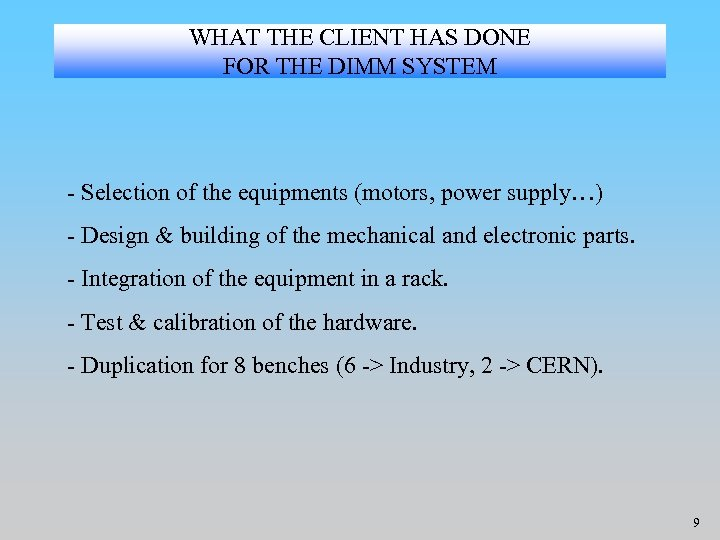 WHAT THE CLIENT HAS DONE FOR THE DIMM SYSTEM - Selection of the equipments
