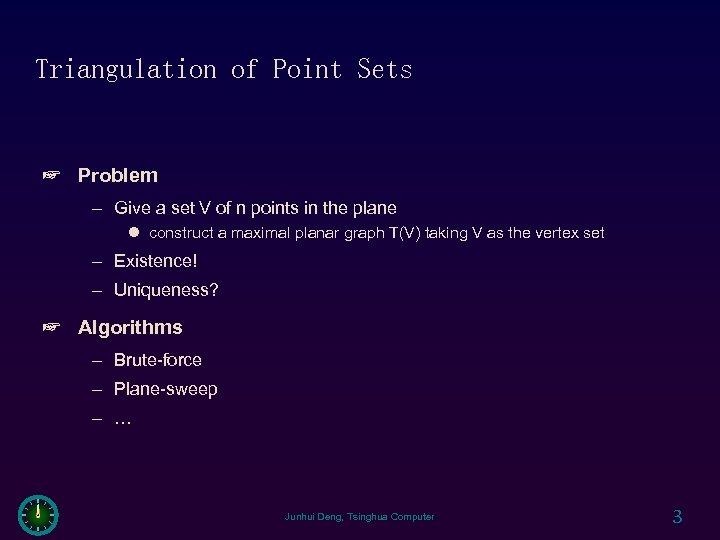 Triangulation of Point Sets ☞ Problem – Give a set V of n points