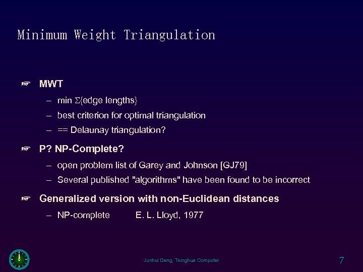Minimum Weight Triangulation ☞ MWT – min {edge lengths} – best criterion for optimal
