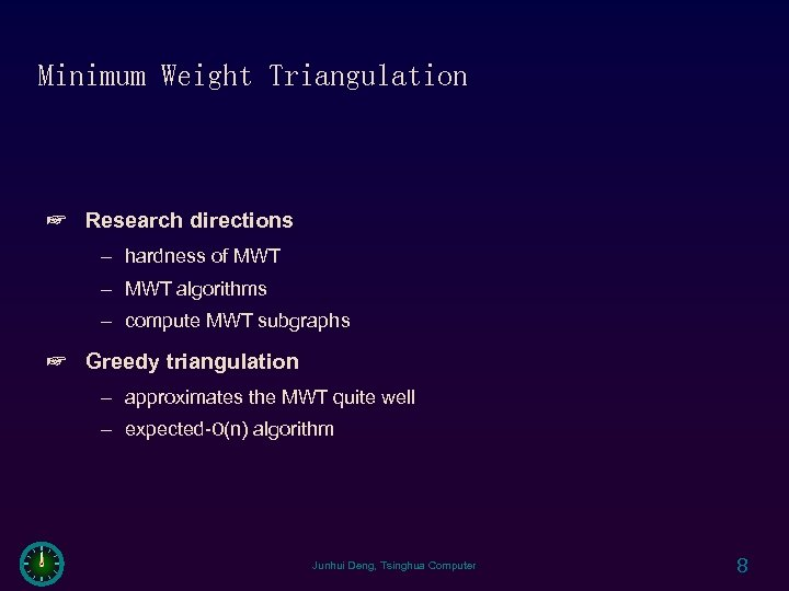 Minimum Weight Triangulation ☞ Research directions – hardness of MWT – MWT algorithms –