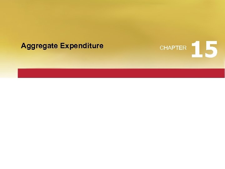 Aggregate Expenditure CHAPTER 15