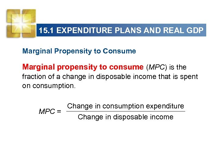 15. 1 EXPENDITURE PLANS AND REAL GDP Marginal Propensity to Consume Marginal propensity to