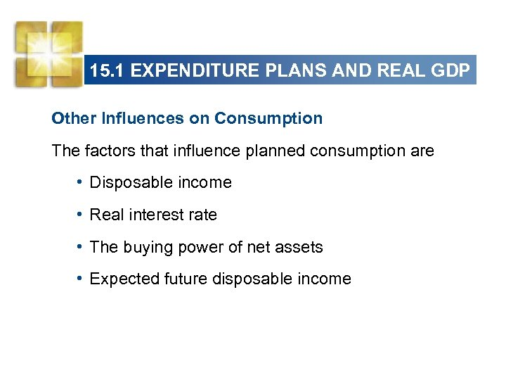 15. 1 EXPENDITURE PLANS AND REAL GDP Other Influences on Consumption The factors that