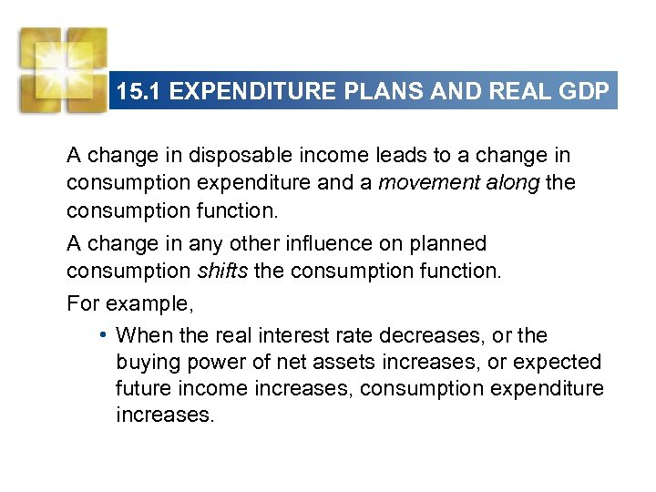 15. 1 EXPENDITURE PLANS AND REAL GDP A change in disposable income leads to