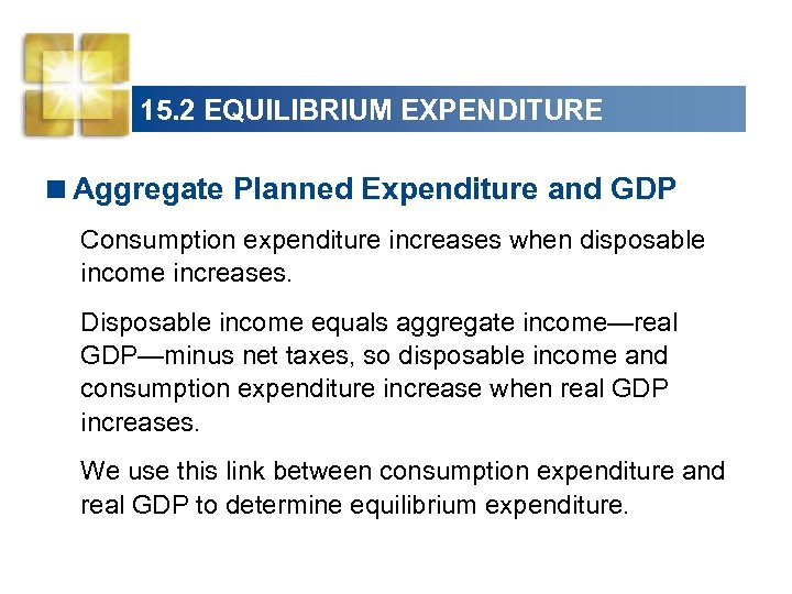 15. 2 EQUILIBRIUM EXPENDITURE <Aggregate Planned Expenditure and GDP Consumption expenditure increases when disposable