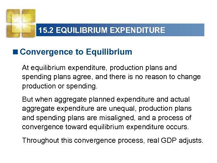 15. 2 EQUILIBRIUM EXPENDITURE <Convergence to Equilibrium At equilibrium expenditure, production plans and spending