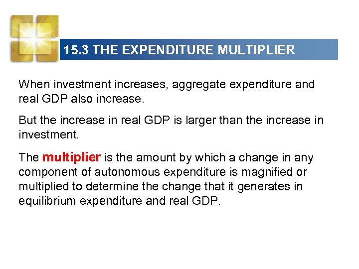15. 3 THE EXPENDITURE MULTIPLIER When investment increases, aggregate expenditure and real GDP also