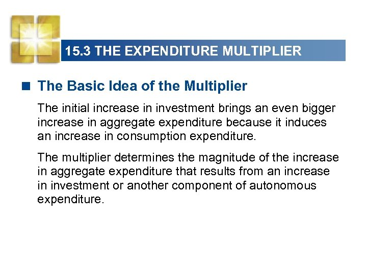 15. 3 THE EXPENDITURE MULTIPLIER < The Basic Idea of the Multiplier The initial