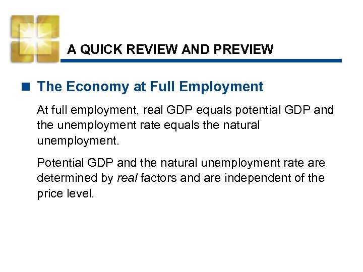 A QUICK REVIEW AND PREVIEW < The Economy at Full Employment At full employment,