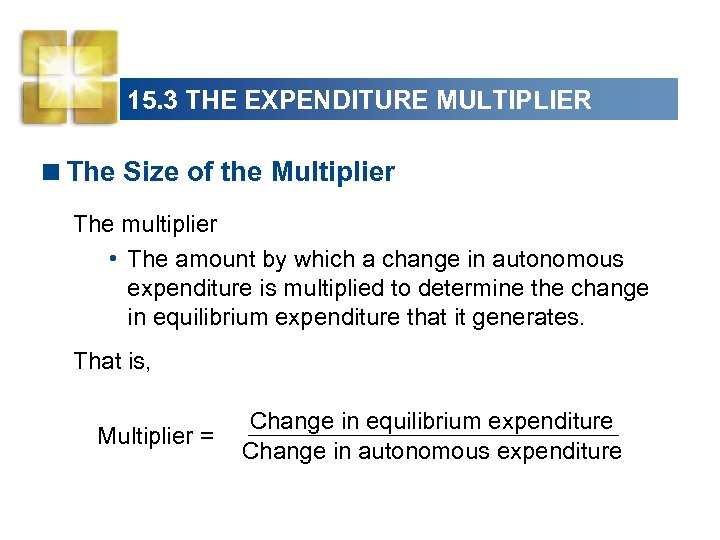 15. 3 THE EXPENDITURE MULTIPLIER <The Size of the Multiplier The multiplier • The