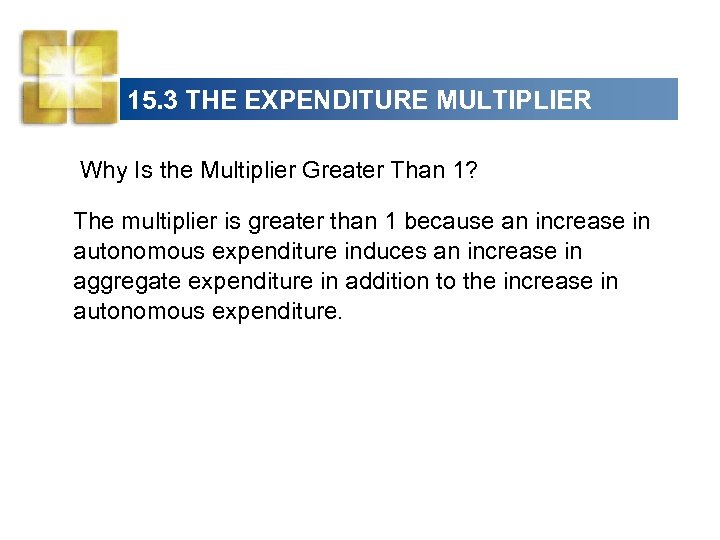 15. 3 THE EXPENDITURE MULTIPLIER Why Is the Multiplier Greater Than 1? The multiplier