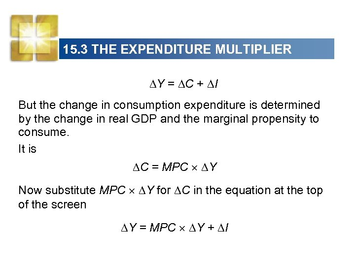 15. 3 THE EXPENDITURE MULTIPLIER Y = C + I But the change in