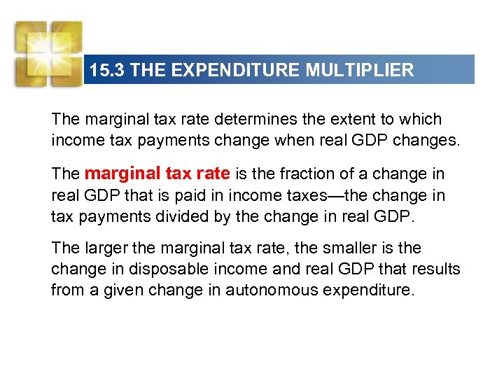 15. 3 THE EXPENDITURE MULTIPLIER The marginal tax rate determines the extent to which
