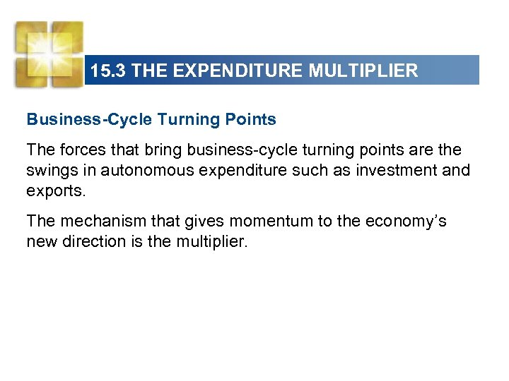 15. 3 THE EXPENDITURE MULTIPLIER Business-Cycle Turning Points The forces that bring business-cycle turning