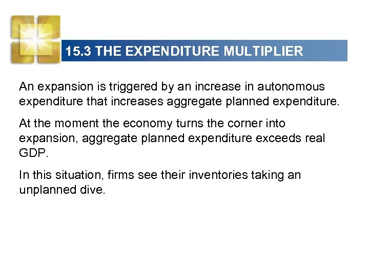 15. 3 THE EXPENDITURE MULTIPLIER An expansion is triggered by an increase in autonomous