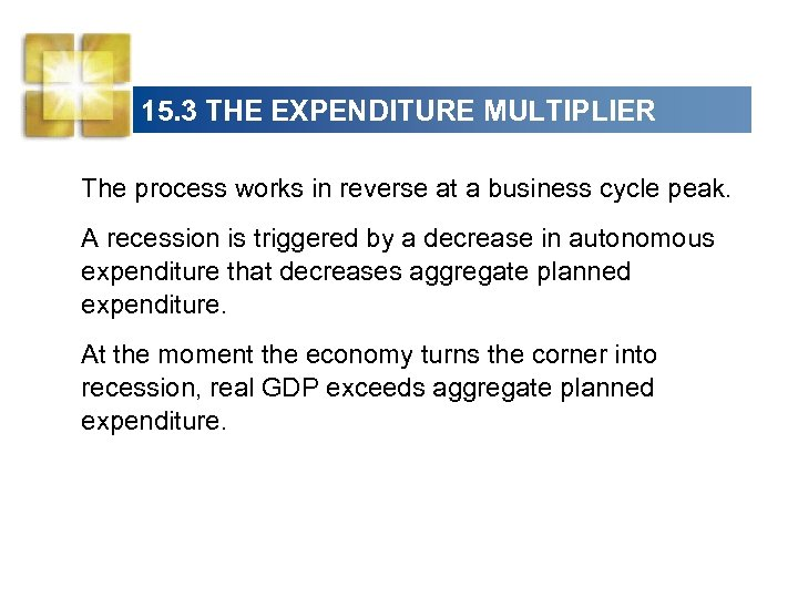 15. 3 THE EXPENDITURE MULTIPLIER The process works in reverse at a business cycle