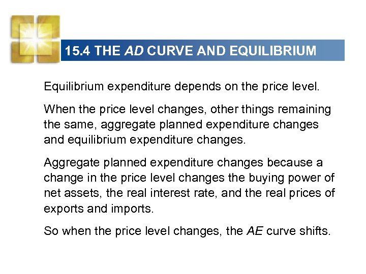 15. 4 THE AD CURVE AND EQUILIBRIUM Equilibrium expenditure depends on the price level.