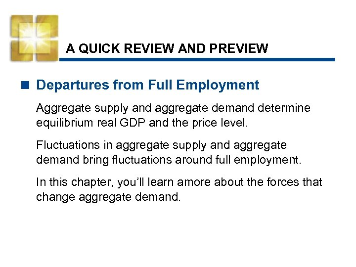 A QUICK REVIEW AND PREVIEW < Departures from Full Employment Aggregate supply and aggregate