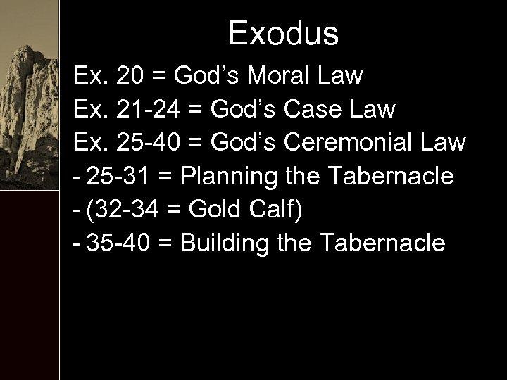 Exodus Ex. 20 = God's Moral Law Ex. 21 -24 = God's Case Law
