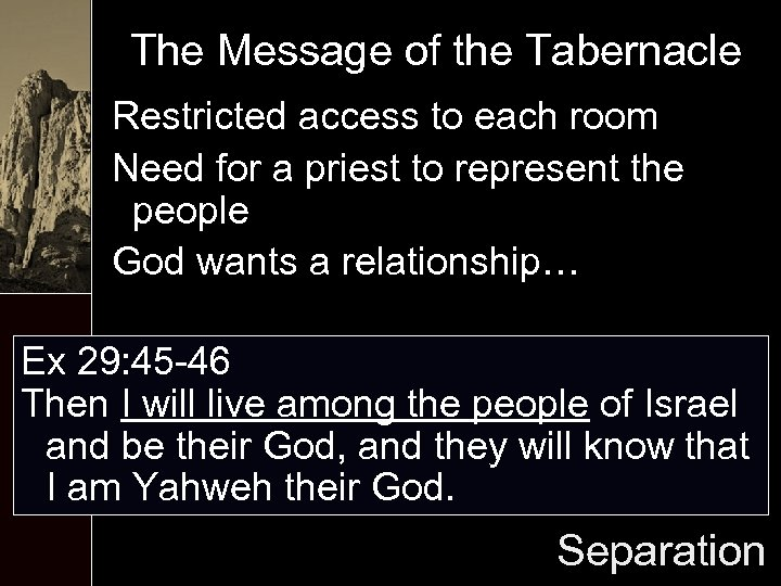 The Message of the Tabernacle Restricted access to each room Need for a priest