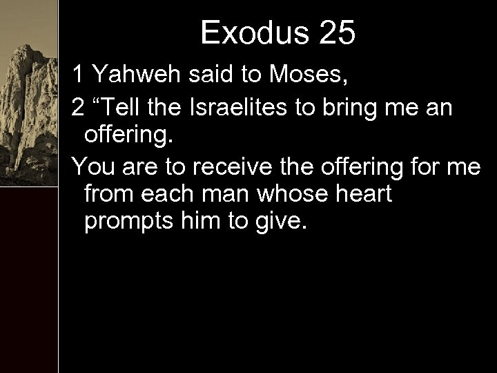 "Exodus 25 1 Yahweh said to Moses, 2 ""Tell the Israelites to bring me"