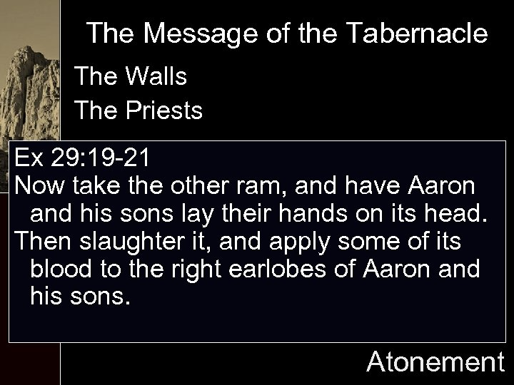The Message of the Tabernacle The Walls The Priests Ex 29: 19 -21 Now