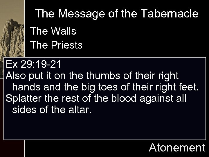 The Message of the Tabernacle The Walls The Priests Ex 29: 19 -21 Also