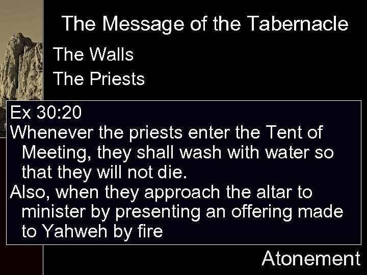 The Message of the Tabernacle The Walls The Priests Ex 30: 20 Whenever the