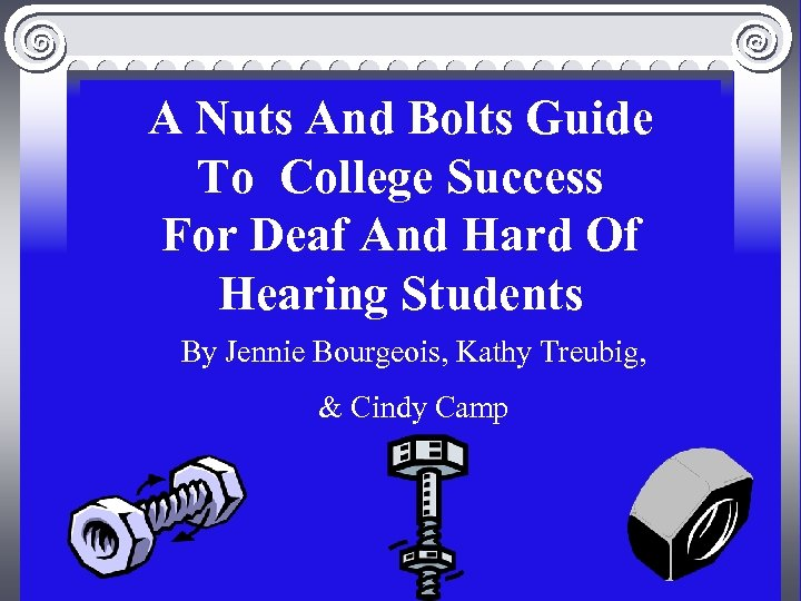A Nuts And Bolts Guide To College Success For Deaf And Hard Of Hearing