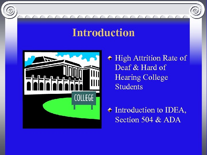 Introduction High Attrition Rate of Deaf & Hard of Hearing College Students Introduction to