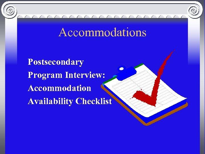Accommodations Postsecondary Program Interview: Accommodation Availability Checklist