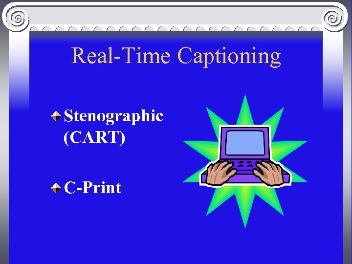 Real-Time Captioning Stenographic (CART) C-Print