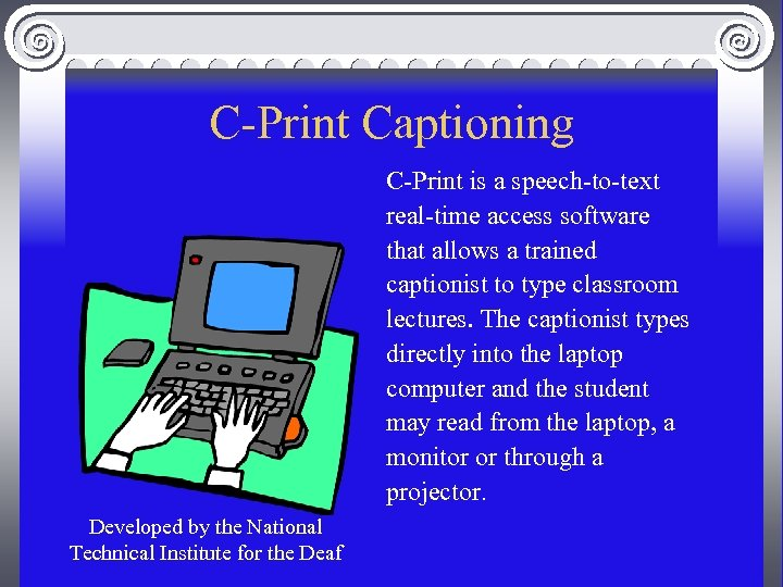 C-Print Captioning C-Print is a speech-to-text real-time access software that allows a trained captionist