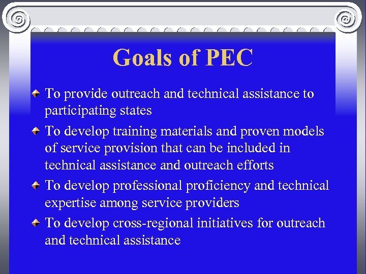 Goals of PEC To provide outreach and technical assistance to participating states To develop