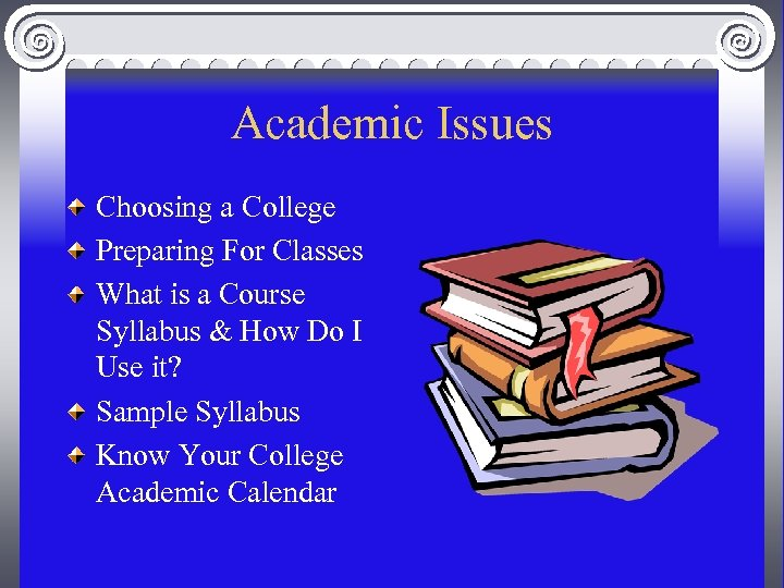 Academic Issues Choosing a College Preparing For Classes What is a Course Syllabus &