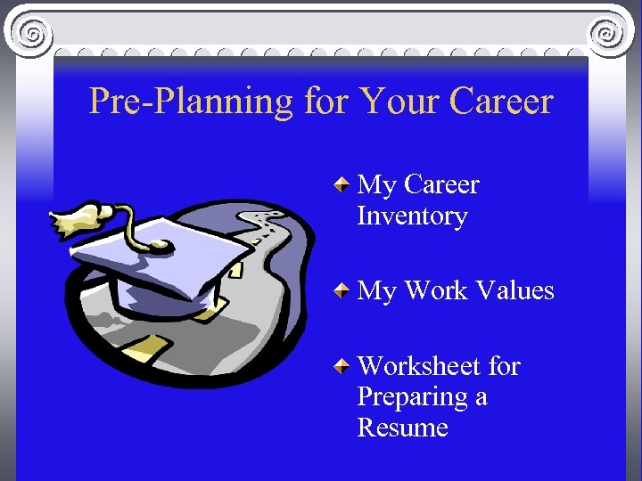 Pre-Planning for Your Career My Career Inventory My Work Values Worksheet for Preparing a