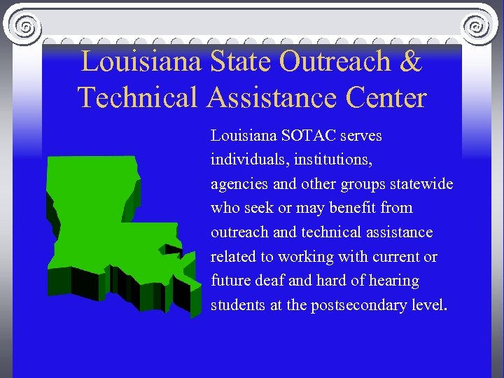 Louisiana State Outreach & Technical Assistance Center Louisiana SOTAC serves individuals, institutions, agencies and