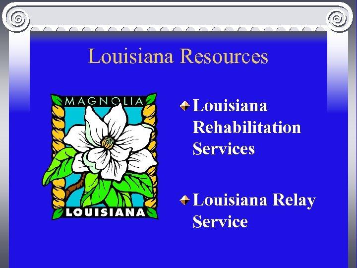 Louisiana Resources Louisiana Rehabilitation Services Louisiana Relay Service