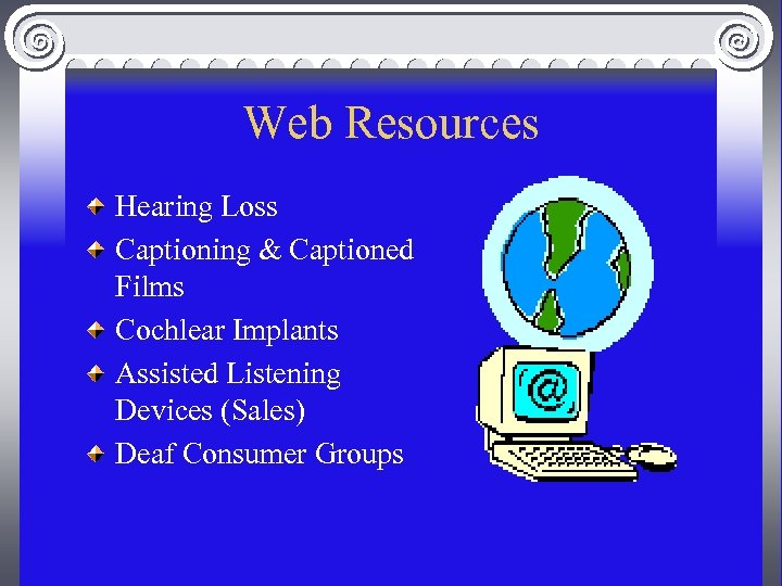 Web Resources Hearing Loss Captioning & Captioned Films Cochlear Implants Assisted Listening Devices (Sales)