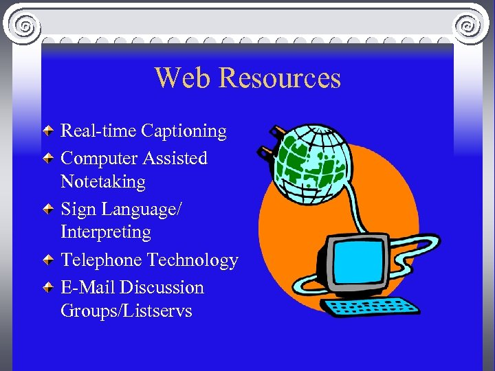 Web Resources Real-time Captioning Computer Assisted Notetaking Sign Language/ Interpreting Telephone Technology E-Mail Discussion
