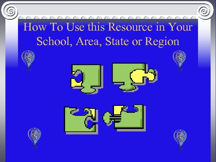 How To Use this Resource in Your School, Area, State or Region