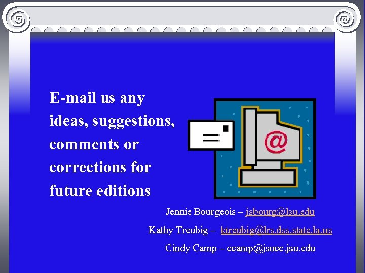 E-mail us any ideas, suggestions, comments or corrections for future editions Jennie Bourgeois –