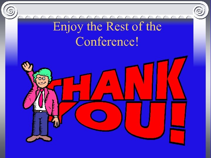 Enjoy the Rest of the Conference!