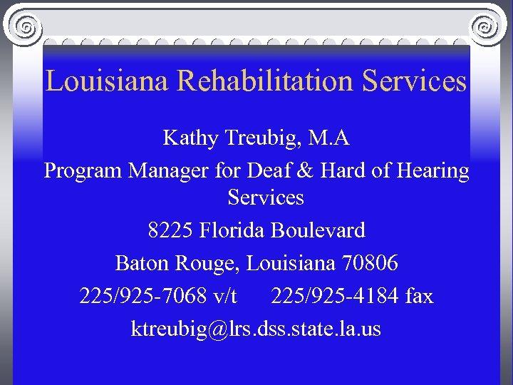 Louisiana Rehabilitation Services Kathy Treubig, M. A Program Manager for Deaf & Hard of