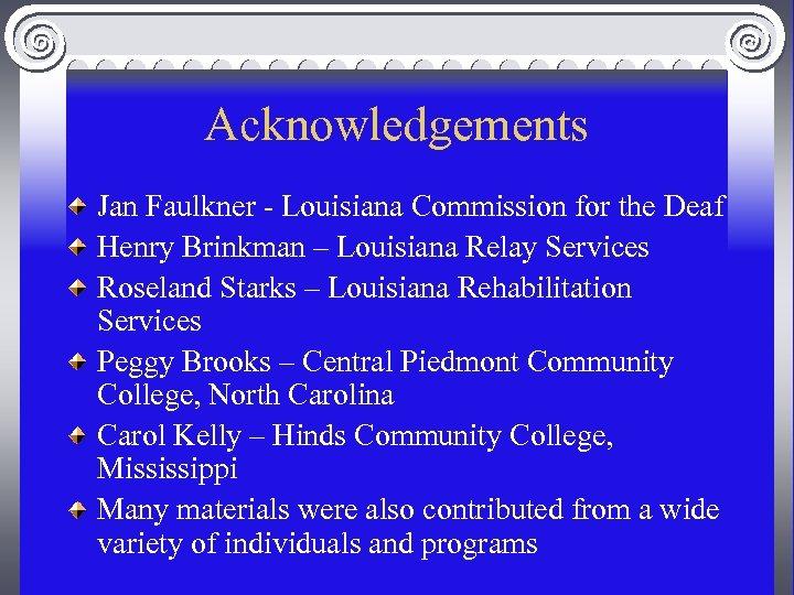 Acknowledgements Jan Faulkner - Louisiana Commission for the Deaf Henry Brinkman – Louisiana Relay