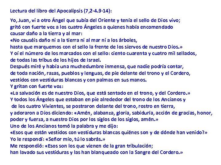 Lectura del libro del Apocalipsis (7, 2 -4. 9 -14): Yo, Juan, vi a