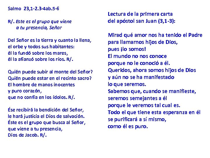 Salmo 23, 1 -2. 3 -4 ab. 5 -6 R/. Este es el grupo