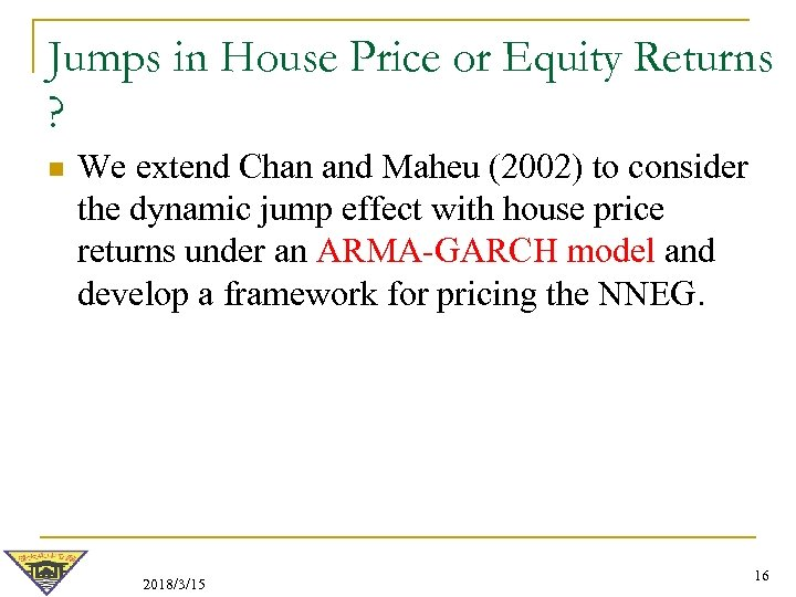 Jumps in House Price or Equity Returns ? n We extend Chan and Maheu