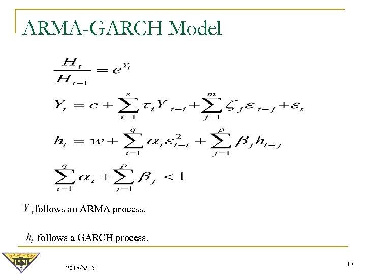 ARMA-GARCH Model follows an ARMA process. follows a GARCH process. 2018/3/15 17